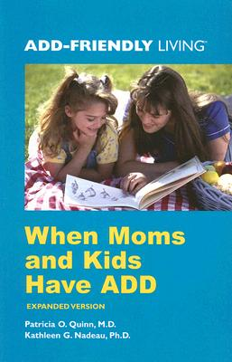 When Moms And Kids Have Add By Quinn, Patricia O./ Nadeau, Kathleen G.
