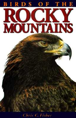 Birds of the Rocky Mountains By Fisher, Chris